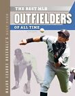 The Best MLB Outfielders of All Time by Bo Smolka (Hardback, 2014)