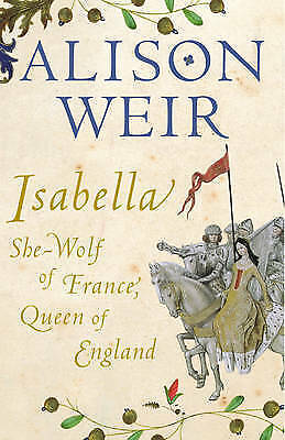 1 of 1 - Isabella: She-Wolf of France, Queen of England, Good, Alison Weir, Book