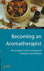 Becoming an Aromatherapist: The Complete Guide to Training and Working in Aromatherapy by Rhiannon Harris (Paperback, 2000)