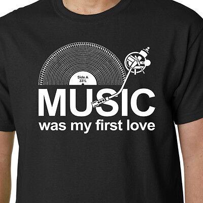 Music Was My First Love t-shirt LP RECORDS DJ TURNTABLE VINYL SLOGAN BIRTHDAYS