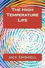 The High Temperature Life by Jack Dashiell (Paperback / softback, 2011)