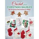 Crochet your Christmas Baubles: over 25 christmas decorations to make by David & Charles (Paperback, 2014)