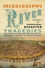 Mississippi River Tragedies : A Century of Unnatural Disaster
