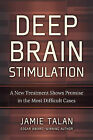 Deep Brain Stimulation: A New Treatment Shows Promise in the Most Difficult Cases by Jamie Talan, Richard Firstman (Hardback, 2010)