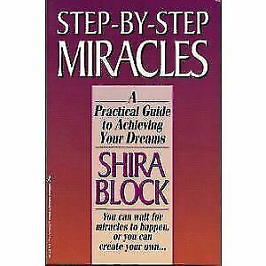 Step-By-Step Miracles: A Practical Guide to Achieving Your Dreams by Block, Shi