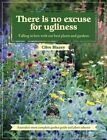 There is No Excuse for Ugliness: Falling in Love with Our Best Plants and Gardens by Clive Blazey (Hardback, 2014)