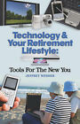 Technology & Your Retirement Lifestyle: Tools for the New You by Jeffrey Webber (Paperback, 2008)