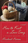 How to Knit a Love Song: A Cypress Hollow Yarn by Rachael Herron (Paperback / softback, 2010)