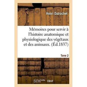 Memoires-Pour-Servir-A-L-039-Histoire-Anatomique-Et-Physiologique-Des-Vegetaux-Et