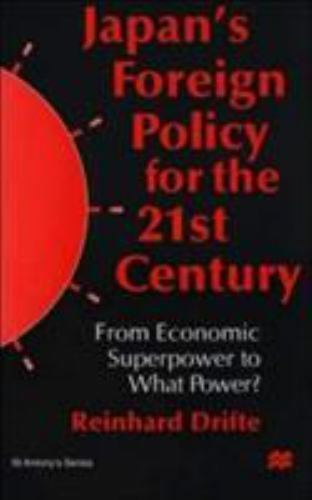 St Antony's: Japan's Foreign Policy for the 21st Century : From Economic...