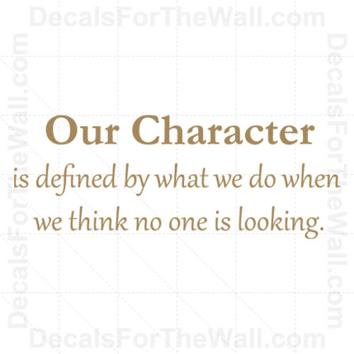 Our Character is What We Do When No One is Looking Vinyl Wall Decal Art J94