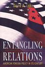 Entangling Relations: American Foreign Policy in Its Century by David A. Lake (Paperback, 1999)