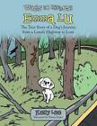 Wags to Riches: Emma Lu: The True Story of a Dog's Journey from a Lonely Highway to Love by Kelly Lee (Paperback / softback, 2014)