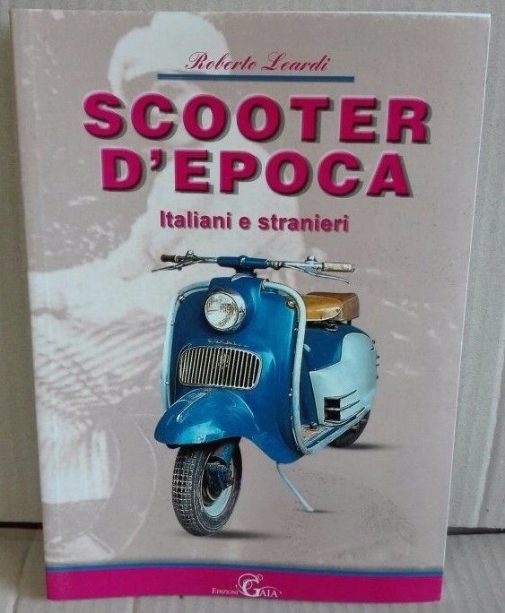 LIBRO   SCOOTER D' PERIOD ITALIANI AND FOREIGNERS   ROBERTO LEARDI EDITION GAIA