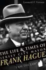 I Am the Law : The Life and Times of Jersey City Mayor Frank Hague by Leonard Vernon (2011, Paperback)