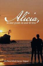 Alicia, un Amor Grande; un Amor de Veras by Jos� Manuel Infante guevara...
