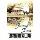 The Porch Around the House by Lester Dee Gilliam (Paperback / softback, 2012)