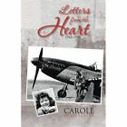 Letters From The Heart 1943-1946 by Carole Webb Slater 1481727532 Authorhouse