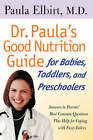 Dr. Paula's Good Nutrition Guide for Babies, Toddlers and Preschoolers by Paula Elbirt (Paperback, 2001)