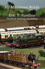 My Miniature World by Eric T. Rawlins (Hardback, 2008)