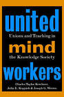 United Mind Workers: Unions and Teaching in the Knowledge Society by Joseph G. Weeres, Julia E. Koppich, Kerchner (Hardback, 1997)