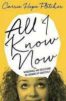 All I Know Now: Wonderings and Reflections on Growing Up Gracefully by Carrie...