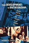 From Development to Dictatorship: Bolivia and the Alliance for Progress in the Kennedy Era by Thomas C. Field (Hardback, 2014)