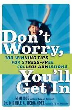 Don't Worry, You'll Get In : 100 Winning Tips for Stress-Free College...