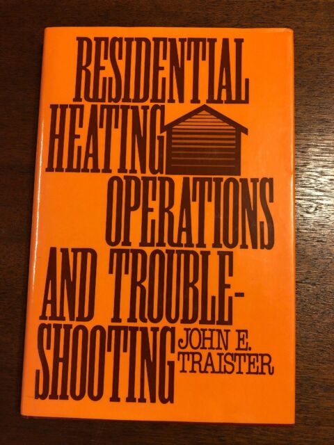 Residential Heating Operations And Trouble Shooting By John E. Traister