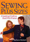 Sewing for Plus Sizes: Creating Clothes That Fit and Flatter by Barbara Deckert (Paperback, 2002)
