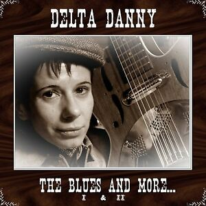Delta Danny - The Blues and more...1&2    Double CD