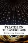 Treatise on the Astrolabe by Geoffrey Chaucer (Paperback / softback, 2015)