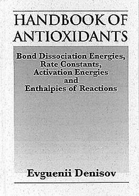 Handbook of Antioxidants : Bond Dissociation Energies, Rate Constants, Activatio