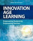 Innovation Age Learning: Empowering Students by Empowering Teachers by Sharon  Sam  Sakai-Miller (Paperback, 2016)
