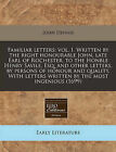 Familiar Letters: Vol. I. Written by the Right Honourable John, Late Earl of Rochester, to the Honble Henry Savile, Esq; And Other Letters, by Persons of Honour and Quality. with Letters Written by the Most Ingenious (1699) by John Dennis (Paperback / softback, 2010)