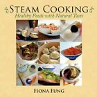 Steam Cooking Healthy Foods With Natural Taste by Fiona Fung 9781434321107