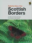 Butterfly Atlas of the Scottish Borders by Paul E. Kirkland, John Mercer, Jeff Waddell, Richard Buckland (Paperback, 2009)