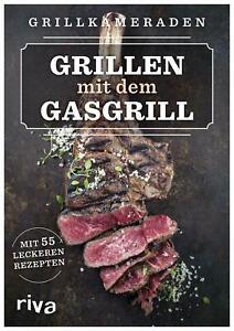 Grillen mit dem Gasgrill | Mit 55 leckeren Rezepten | Grillkameraden | Buch