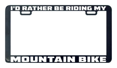 I/'d rather be riding my mountain bike license plate frame holder