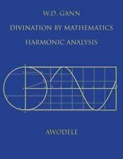 W. D. Gann : Divination by Mathematics by Awodele (2013, Paperback)