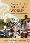 Pieces of the Musical World: Sounds and Cultures by Rachel Harris, Rowan Pease (Paperback, 2015)