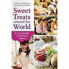 Sweet Treats Around the World: An Encyclopedia of Food and Culture by Kathleen Smyth Roufs, Timothy G. Roufs (Hardback, 2014)