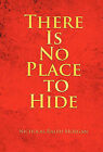 There Is No Place to Hide by Nicholas Ralph Morgan (Hardback, 2011)