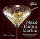 Make Mine a Martini: 130 Cocktails and Canapes for Fabulous Parties by Kay Plunkett-Hogge (Hardback, 2015)