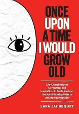 Once upon a Time I Would Grow Old : Life-Changing Ideas, 55 Practices and...