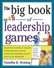 Big Book: The Big Book of Leadership Games : Quick, Fun Activities to Improve Communication, Increase Productivity, and Bring Out the Best in Employees by Vasudha K. Deming (2004, Paperback)
