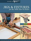 Jigs and Fixtures for the Table Saw and Router: Get the Most from Your Tools with Shop Projects from Woodworking's Top Experts by Woodworker's Journal (Paperback, 2007)