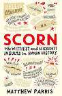 Scorn: The Wittiest and Wickedest Insults in Human History by Matthew Parris (Hardback, 2016)