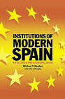Institutions of Modern Spain: A Political and Economic Guide by Michael T. Newton (Hardback, 1997)