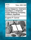 Henry Dalgarno, Claimant, Appellant, V. American Sugar Refining Company, Libellant, Appellee by Eugene P Carver (Paperback / softback, 2012)